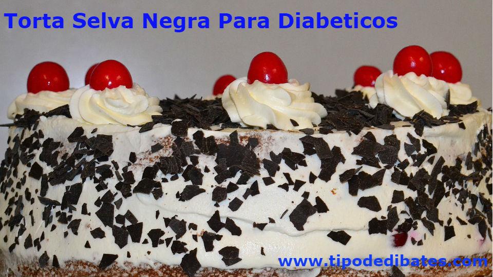 Torta selva negra para personas con diabetesLa torta selva negra es considerada una de las mejores recetas para diabéticos, deliciosa, saludable y fácil de